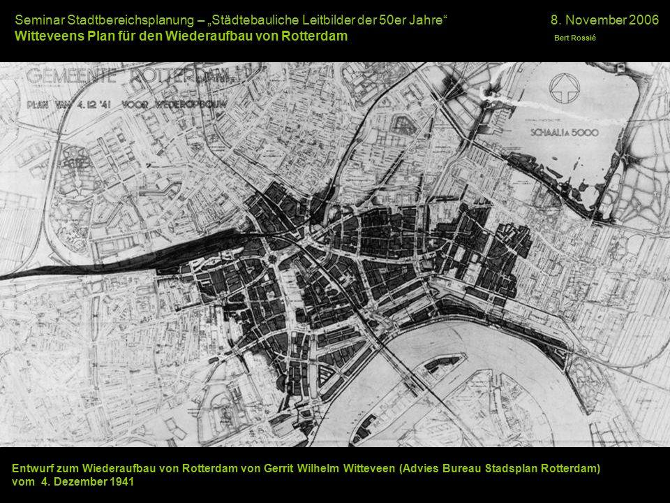 """Seminar Stadtbereichsplanung – """"Städtebauliche Leitbilder der 50er Jahre""""8. November 2006 Witteveens Plan für den Wiederaufbau von Rotterdam Bert Ross"""