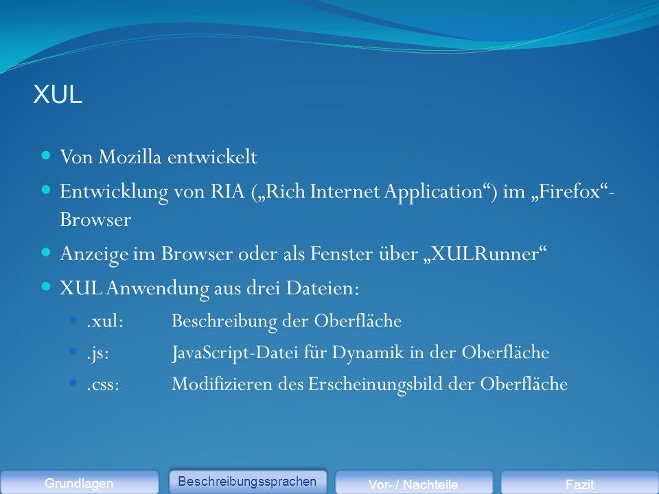 """XUL Von Mozilla entwickelt Entwicklung von RIA (""""Rich Internet Application ) im """"Firefox - Browser Anzeige im Browser oder als Fenster über """"XULRunner XUL Anwendung aus drei Dateien:.xul:Beschreibung der Oberfläche.js:JavaScript-Datei für Dynamik in der Oberfläche.css:Modifizieren des Erscheinungsbild der Oberfläche Grundlagen Beschreibungssprachen Vor- / NachteileFazit"""