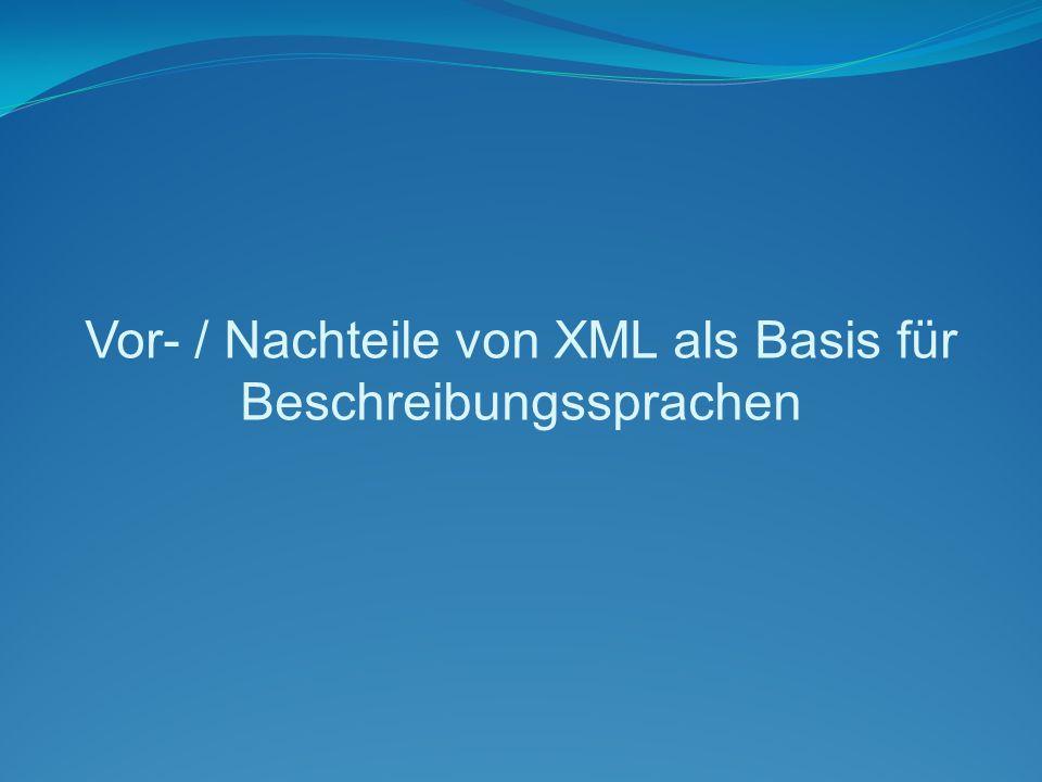 Vor- / Nachteile von XML als Basis für Beschreibungssprachen
