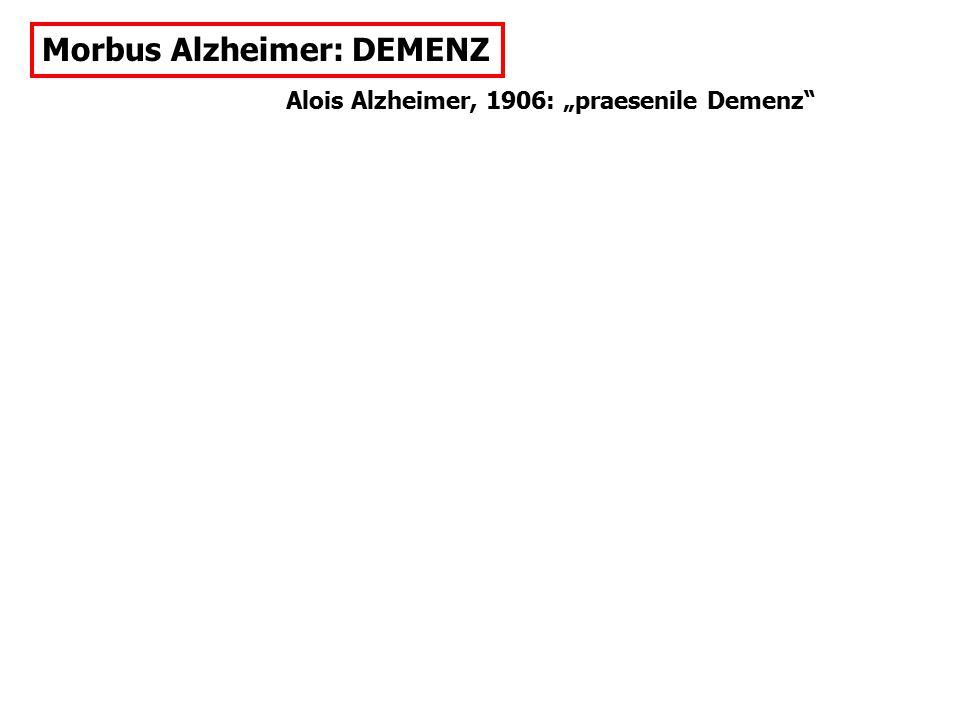 "Alois Alzheimer, 1906: ""praesenile Demenz"" Morbus Alzheimer: DEMENZ"