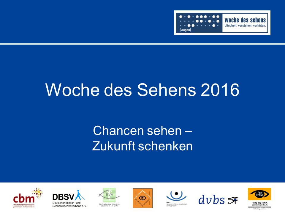 Agenda 1. Woche des Sehens 2016 1.1 Rahmen 1.2 Aktionstage 1.3 Motto 2016 1.4 Ziele 1.5 Partner