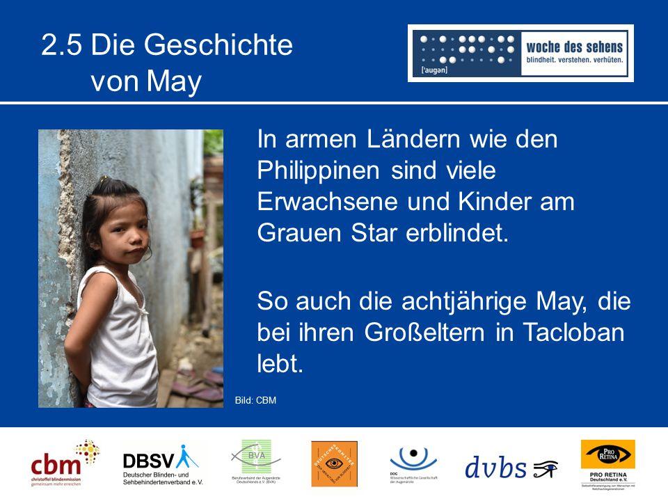 2.5 Die Geschichte von May In armen Ländern wie den Philippinen sind viele Erwachsene und Kinder am Grauen Star erblindet.