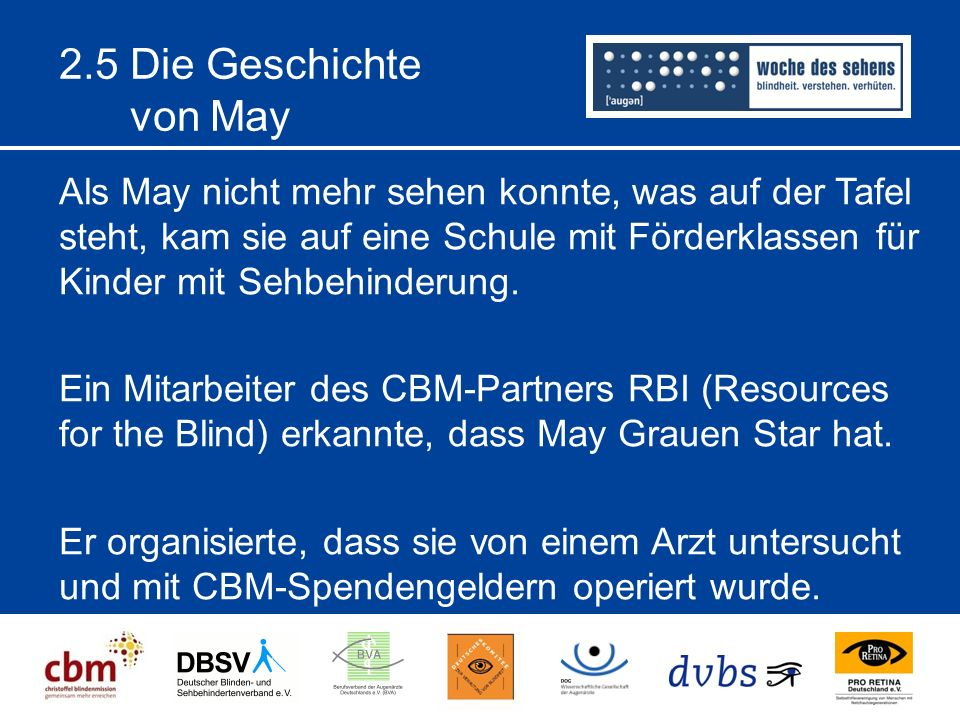 2.5 Die Geschichte von May Als May nicht mehr sehen konnte, was auf der Tafel steht, kam sie auf eine Schule mit Förderklassen für Kinder mit Sehbehinderung.