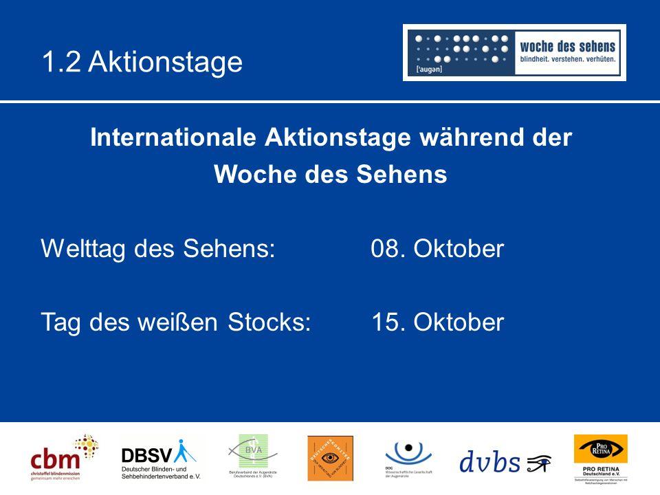 1.2 Aktionstage Internationale Aktionstage während der Woche des Sehens Welttag des Sehens:08.