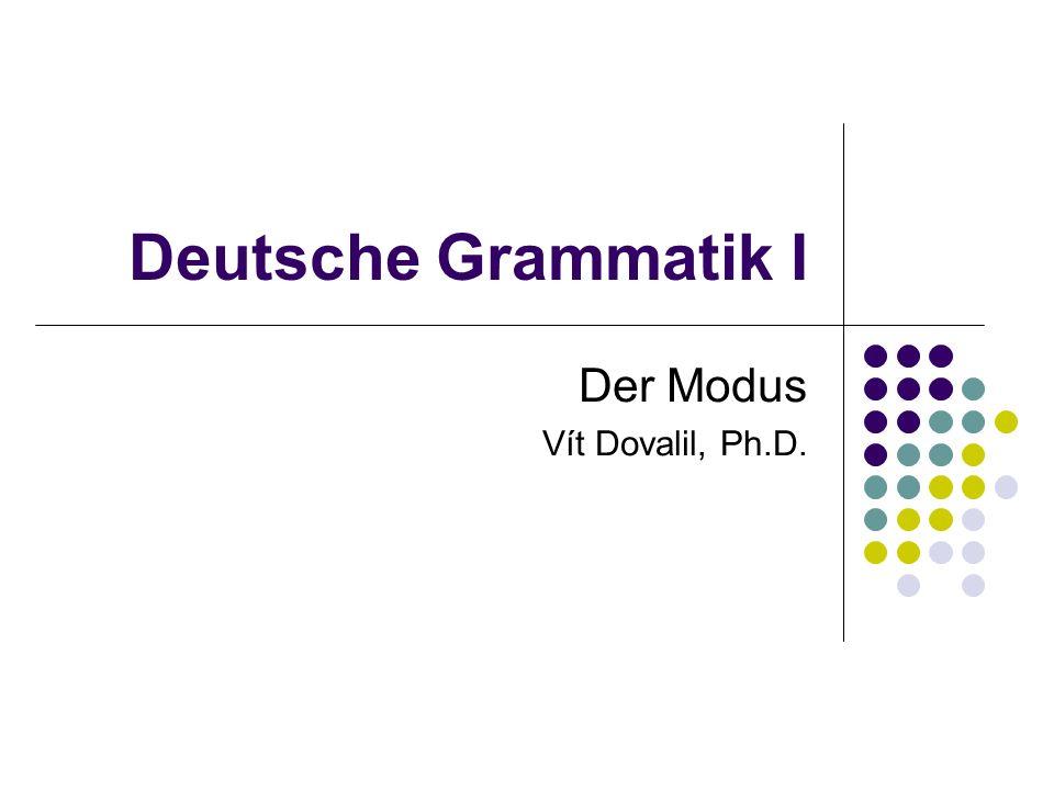 Deutsche Grammatik I Der Modus Vít Dovalil, Ph.D.