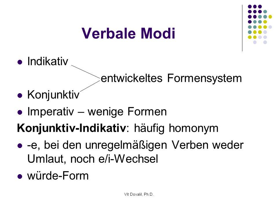 Verbale Modi Indikativ entwickeltes Formensystem Konjunktiv Imperativ – wenige Formen Konjunktiv-Indikativ: häufig homonym -e, bei den unregelmäßigen