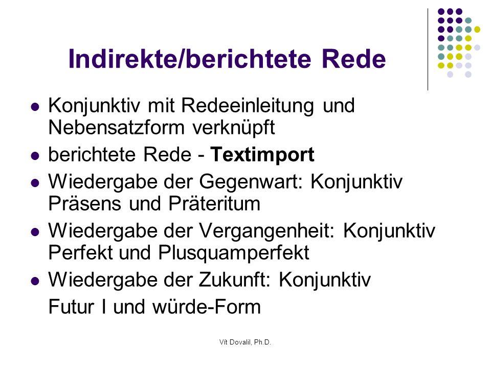 Vít Dovalil, Ph.D. Indirekte/berichtete Rede Konjunktiv mit Redeeinleitung und Nebensatzform verknüpft berichtete Rede - Textimport Wiedergabe der Geg