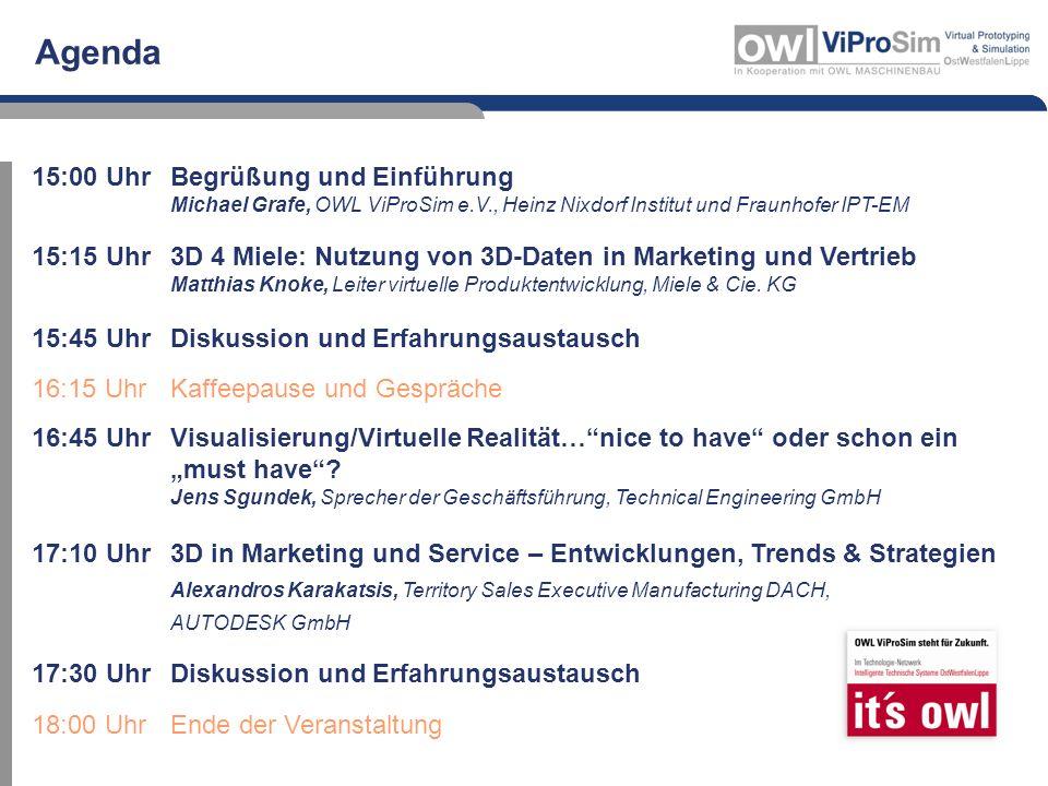 Agenda 15:00 UhrBegrüßung und Einführung Michael Grafe, OWL ViProSim e.V., Heinz Nixdorf Institut und Fraunhofer IPT-EM 15:15 Uhr3D 4 Miele: Nutzung von 3D-Daten in Marketing und Vertrieb Matthias Knoke, Leiter virtuelle Produktentwicklung, Miele & Cie.