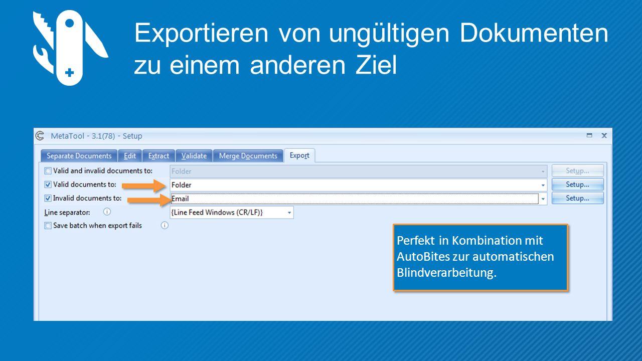 Exportieren von ungültigen Dokumenten zu einem anderen Ziel Perfekt in Kombination mit AutoBites zur automatischen Blindverarbeitung.