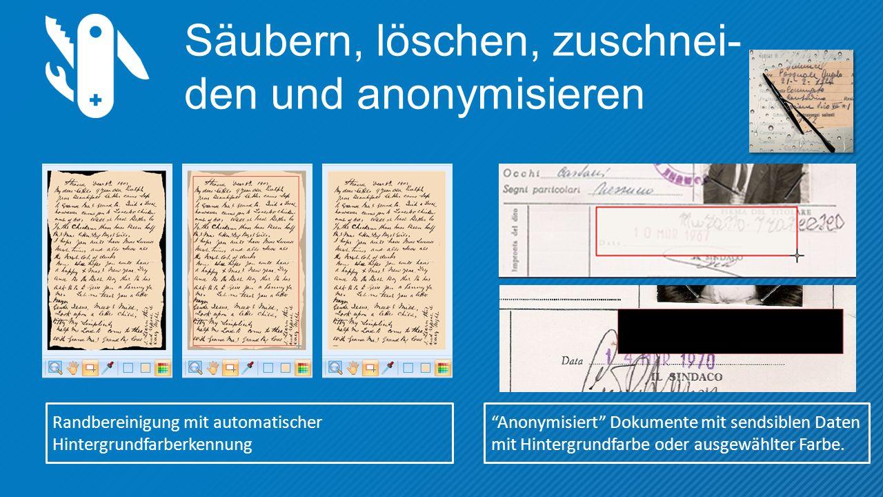 Säubern, löschen, zuschnei- den und anonymisieren Randbereinigung mit automatischer Hintergrundfarberkennung Anonymisiert Dokumente mit sendsiblen Daten mit Hintergrundfarbe oder ausgewählter Farbe.