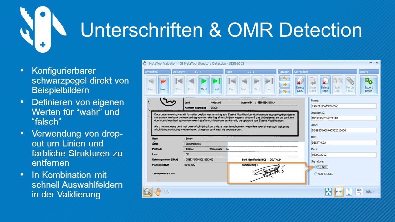 Unterschriften & OMR Detection Konfigurierbarer schwarzpegel direkt von Beispielbildern Definieren von eigenen Werten für wahr und falsch Verwendung von drop- out um Linien und farbliche Strukturen zu entfernen In Kombination mit schnell Auswahlfeldern in der Validierung