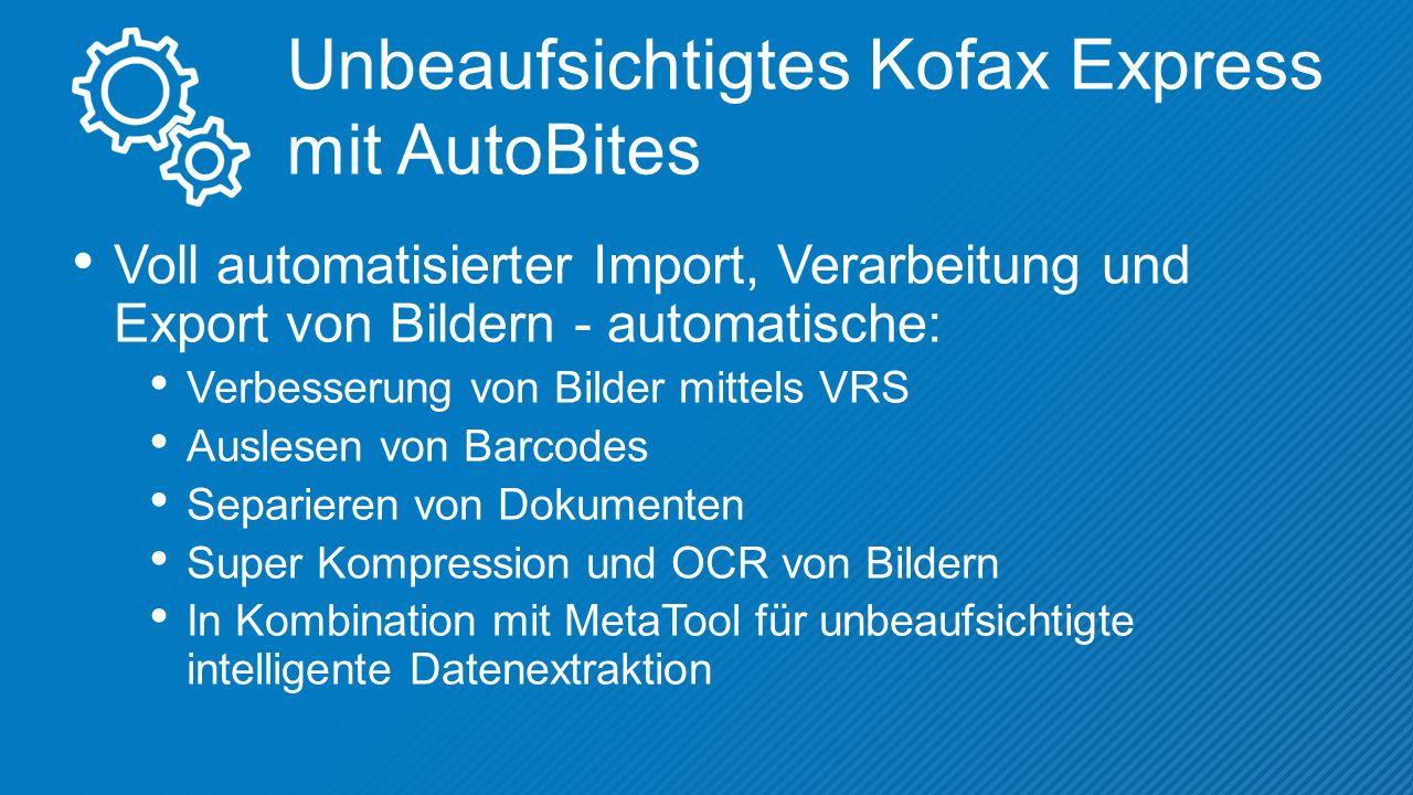 Unbeaufsichtigtes Kofax Express mit AutoBites Voll automatisierter Import, Verarbeitung und Export von Bildern - automatische: Verbesserung von Bilder mittels VRS Auslesen von Barcodes Separieren von Dokumenten Super Kompression und OCR von Bildern In Kombination mit MetaTool für unbeaufsichtigte intelligente Datenextraktion