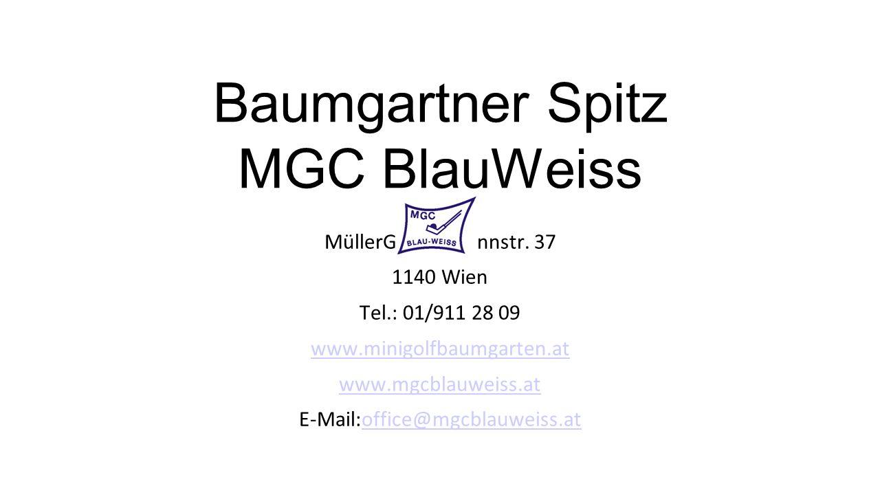 Baumgartner Spitz MGC BlauWeiss MüllerGuttenbrunnstr. 37 1140 Wien Tel.: 01/911 28 09 www.minigolfbaumgarten.at www.mgcblauweiss.at E-Mail:office@mgcb