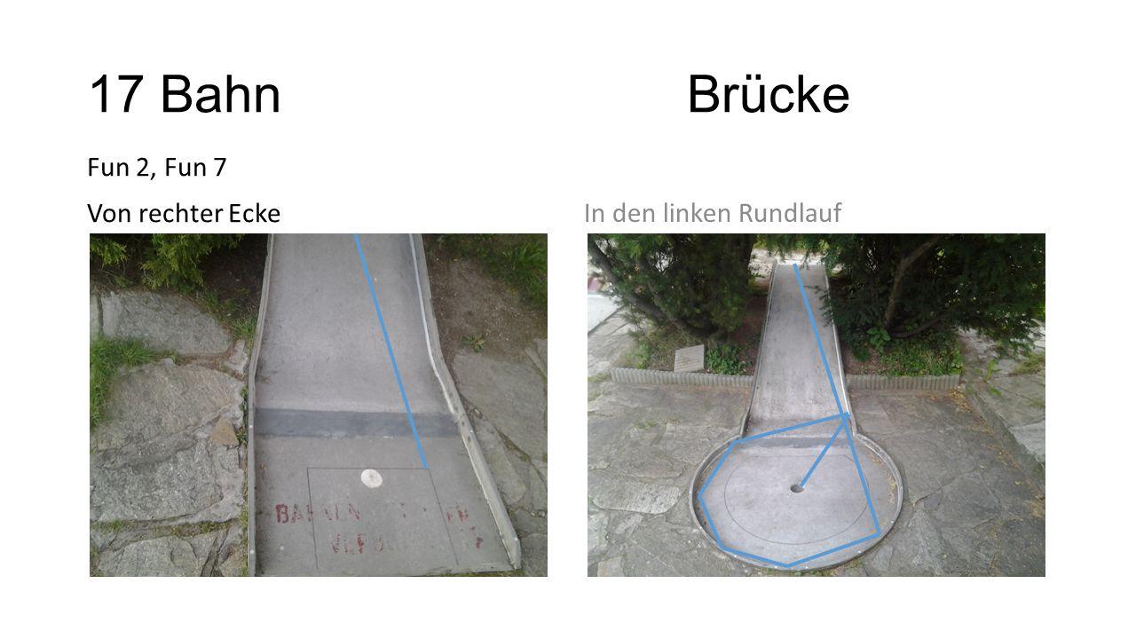 17 Bahn Brücke Fun 2, Fun 7 Von rechter EckeIn den linken Rundlauf