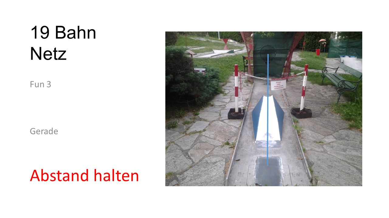 19 Bahn Netz Fun 3 Gerade Abstand halten