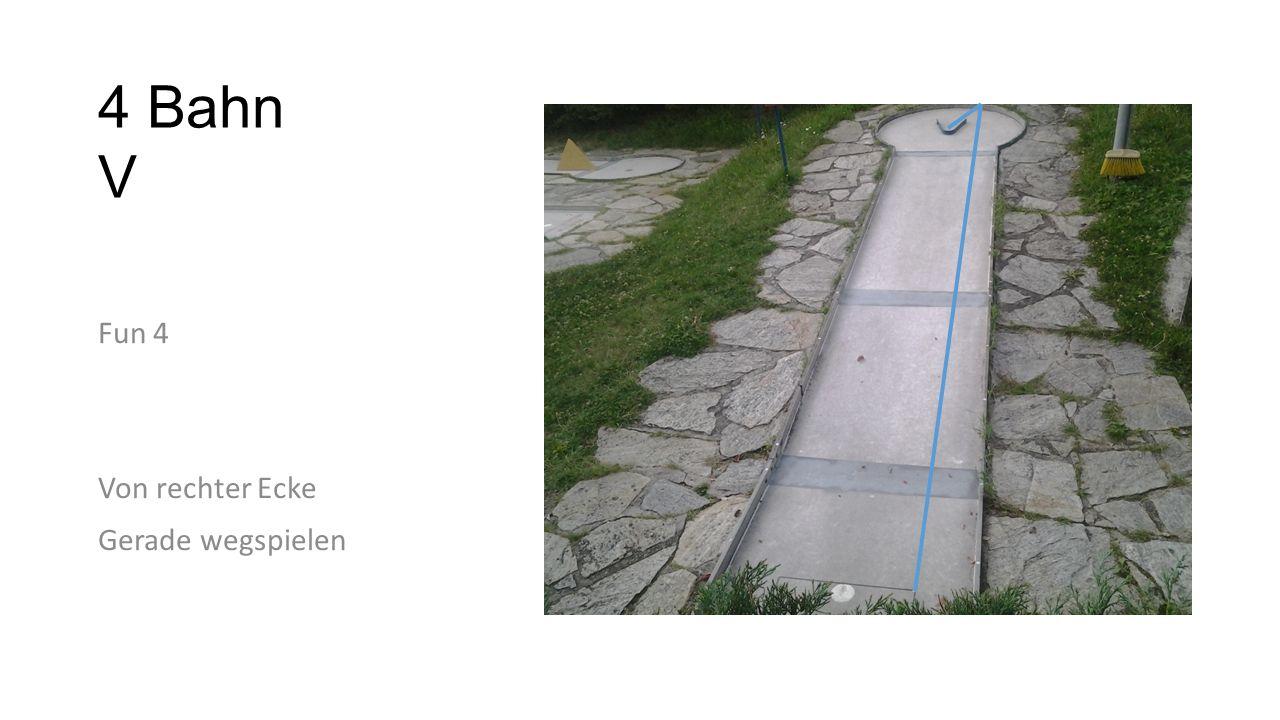 5 Bahn Stäbe Fun 4 Vom linken Eck auf die rechte Bande Ein bisschen links aus der Mitte auf Kante des 1 Hindernis zielen