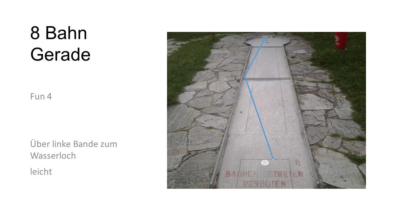 8 Bahn Gerade Fun 4 Über linke Bande zum Wasserloch leicht