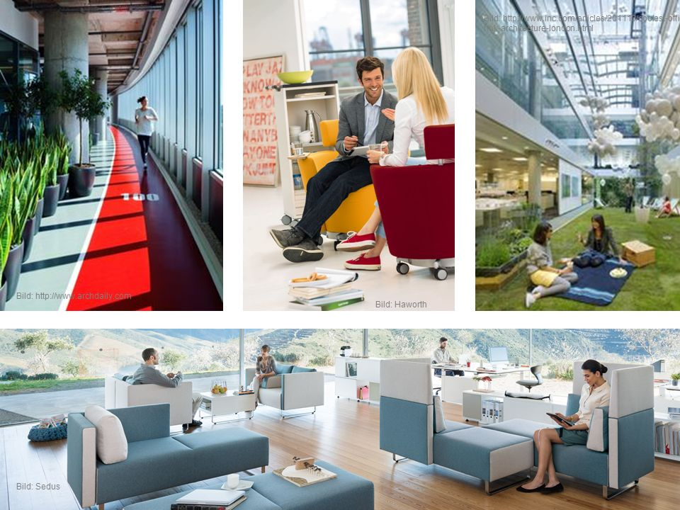 Bild: http://www.archdaily.com Bild: Haworth Bild: http://www.inc.com/articles/201110/coolest-offices- hok-architecture-london.html Bild: Sedus
