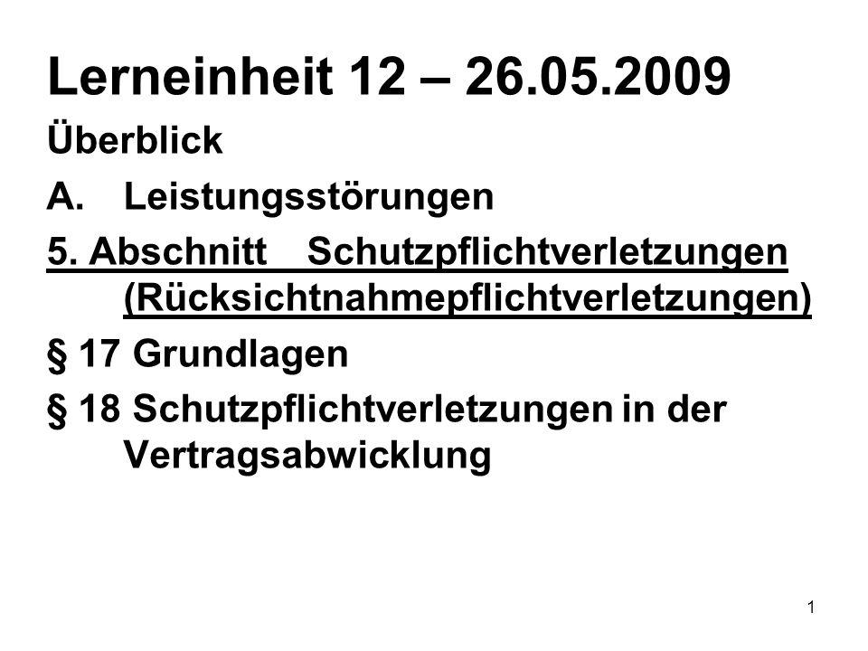 1 Lerneinheit 12 – 26.05.2009 Überblick A.Leistungsstörungen 5. AbschnittSchutzpflichtverletzungen (Rücksichtnahmepflichtverletzungen) § 17 Grundlagen