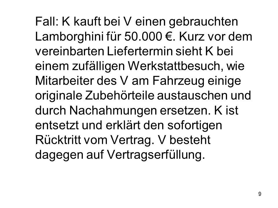 9 Fall: K kauft bei V einen gebrauchten Lamborghini für 50.000 €. Kurz vor dem vereinbarten Liefertermin sieht K bei einem zufälligen Werkstattbesuch,
