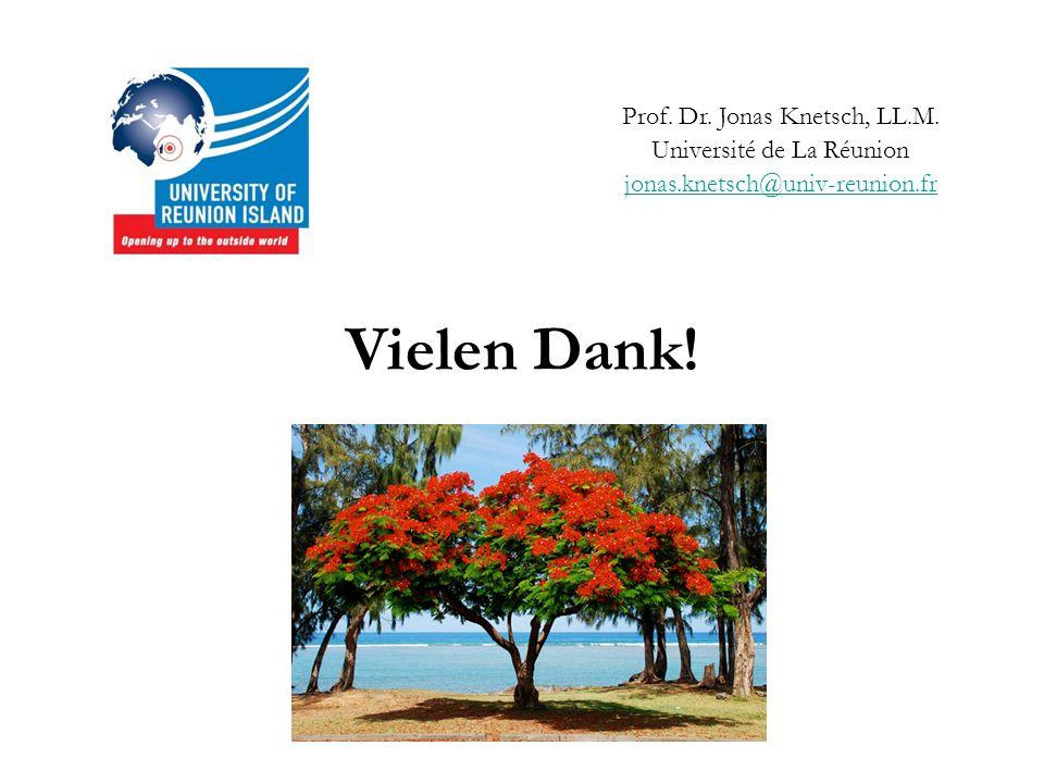 Vielen Dank! Prof. Dr. Jonas Knetsch, LL.M. Université de La Réunion jonas.knetsch@univ-reunion.fr