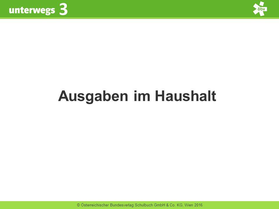 © Österreichischer Bundesverlag Schulbuch GmbH & Co. KG, Wien 2016 3 Ausgaben im Haushalt