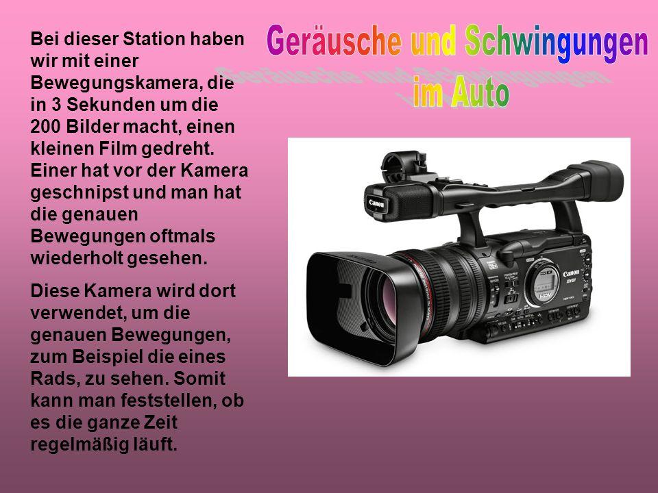 Bei dieser Station haben wir mit einer Bewegungskamera, die in 3 Sekunden um die 200 Bilder macht, einen kleinen Film gedreht.