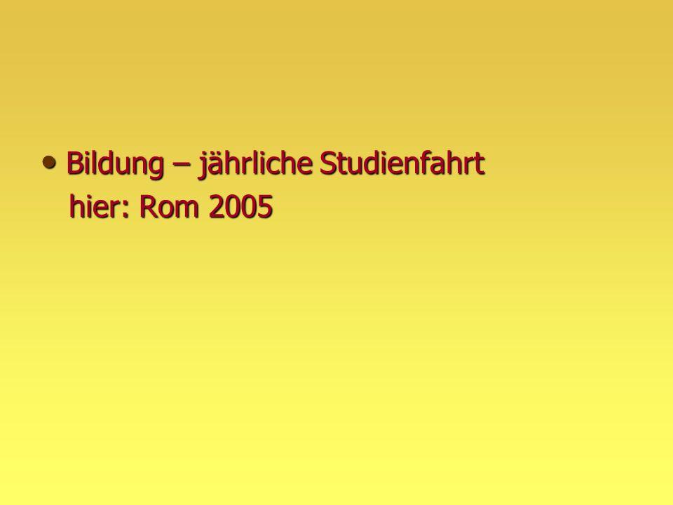Bildung – jährliche Studienfahrt Bildung – jährliche Studienfahrt hier: Rom 2005 hier: Rom 2005