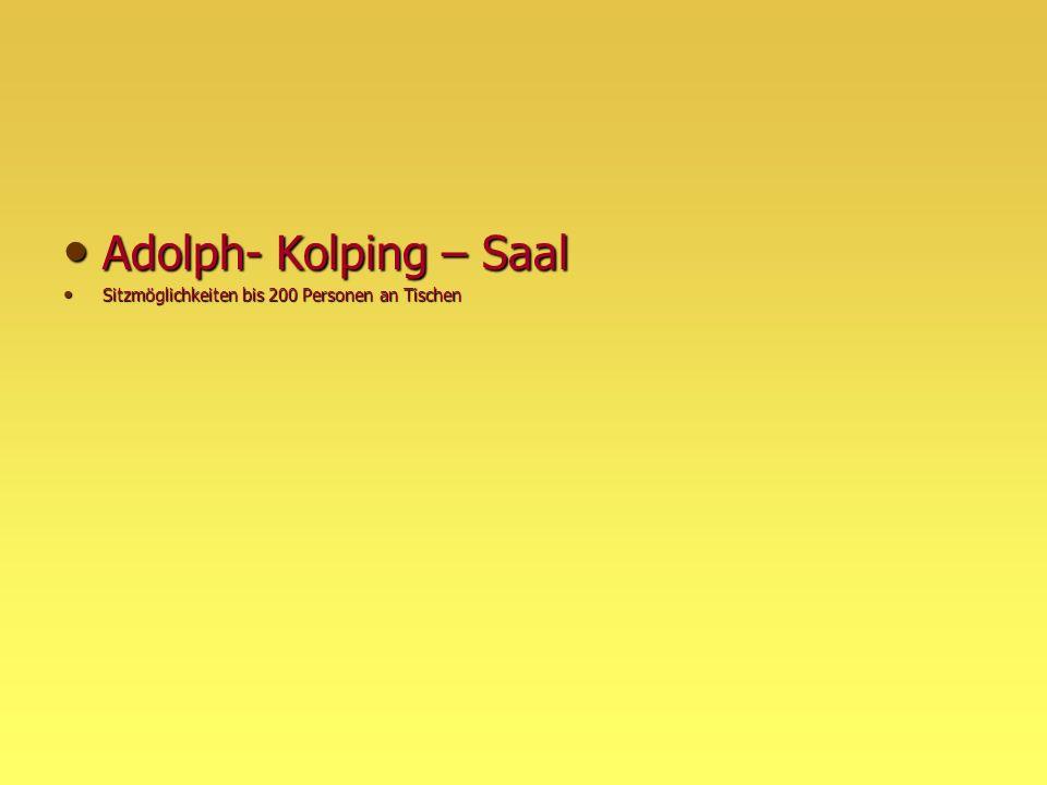 Adolph- Kolping – Saal Adolph- Kolping – Saal Sitzmöglichkeiten bis 200 Personen an Tischen Sitzmöglichkeiten bis 200 Personen an Tischen
