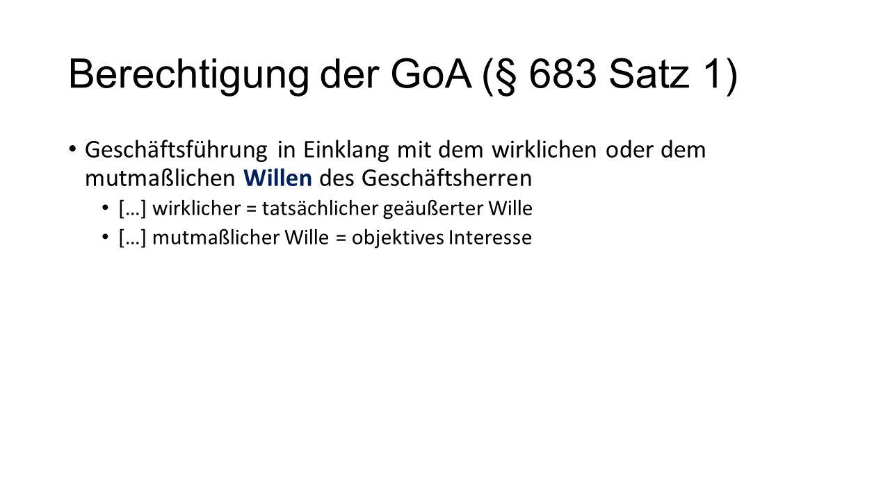 Berechtigung der GoA (§ 683 Satz 1) Geschäftsführung in Einklang mit dem wirklichen oder dem mutmaßlichen Willen des Geschäftsherren […] wirklicher =