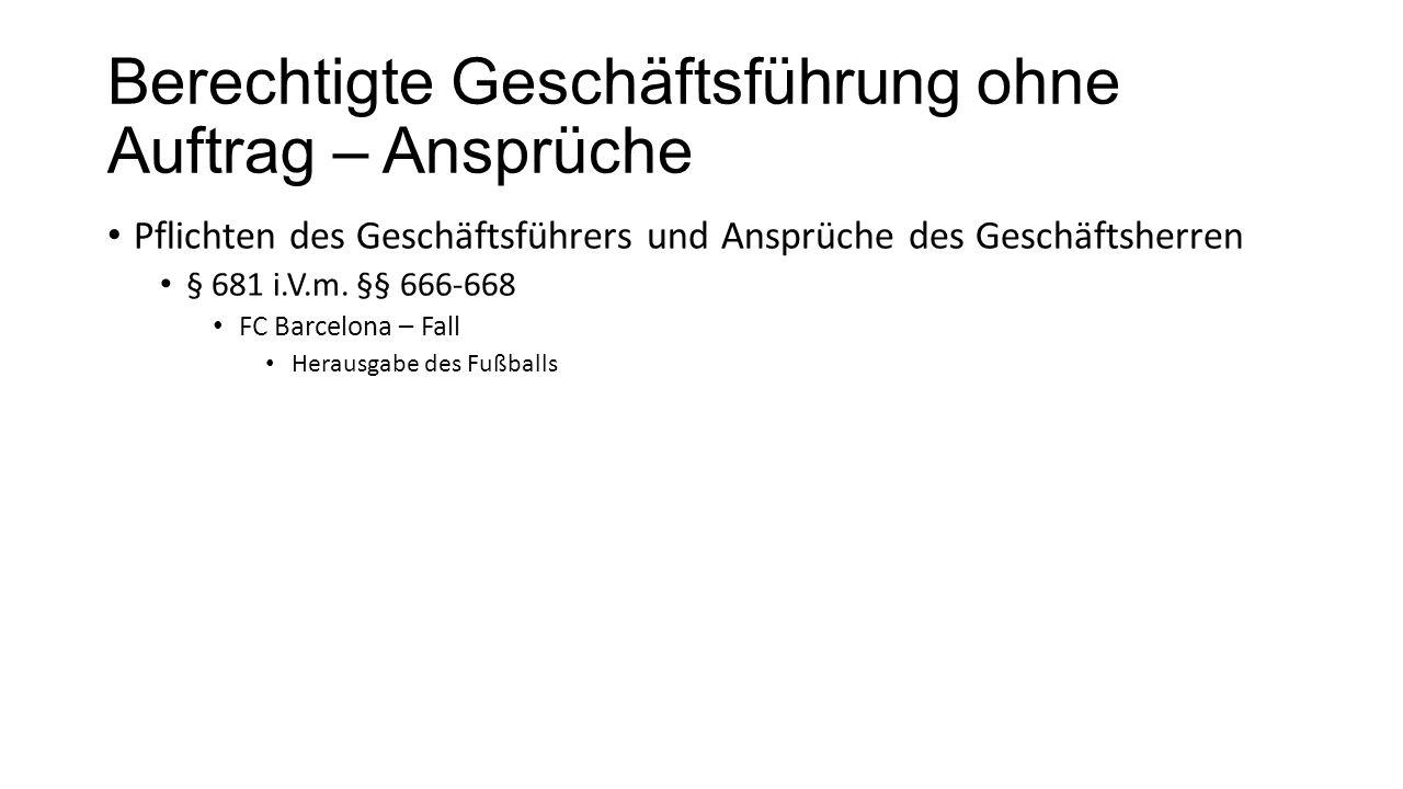 Berechtigte Geschäftsführung ohne Auftrag – Ansprüche Pflichten des Geschäftsführers und Ansprüche des Geschäftsherren § 681 i.V.m. §§ 666-668 FC Barc