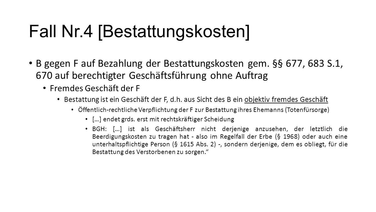 Fall Nr.4 [Bestattungskosten] B gegen F auf Bezahlung der Bestattungskosten gem. §§ 677, 683 S.1, 670 auf berechtigter Geschäftsführung ohne Auftrag F
