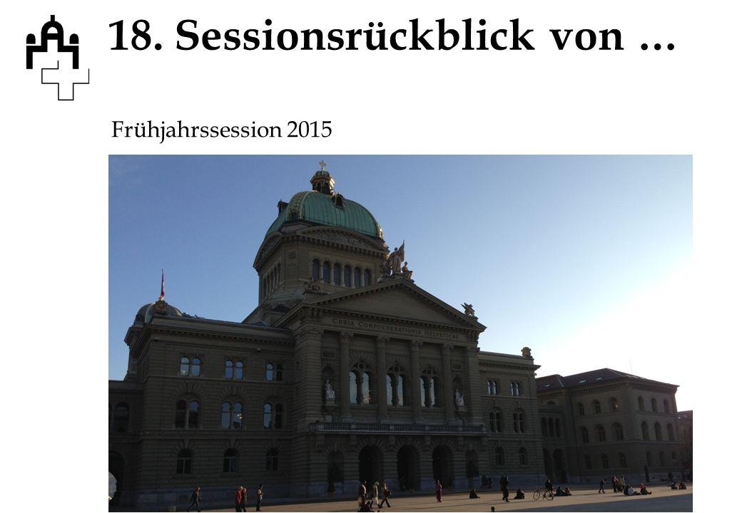 18. Sessionsrückblick von … Frühjahrssession 2015