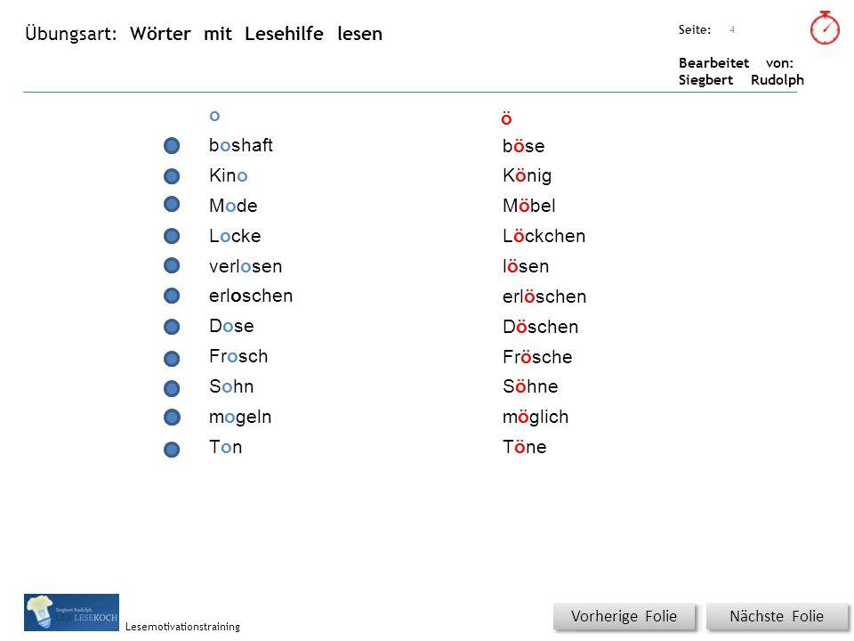 Übungsart: Seite: Bearbeitet von: Siegbert Rudolph Lesemotivationstraining Wörter mit Lesehilfe lesen Titel: Quelle: Nächste Folie Vorherige Folie 4 o