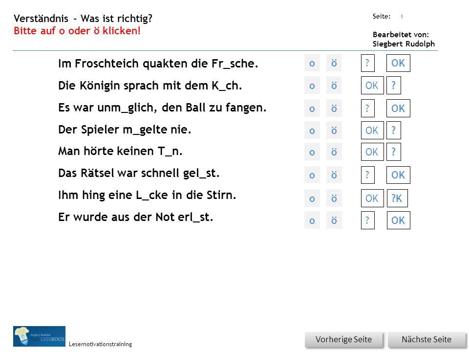 Übungsart: Seite: Bearbeitet von: Siegbert Rudolph Lesemotivationstraining Verständnis - Was ist richtig? Bitte auf o oder ö klicken! Im Froschteich q