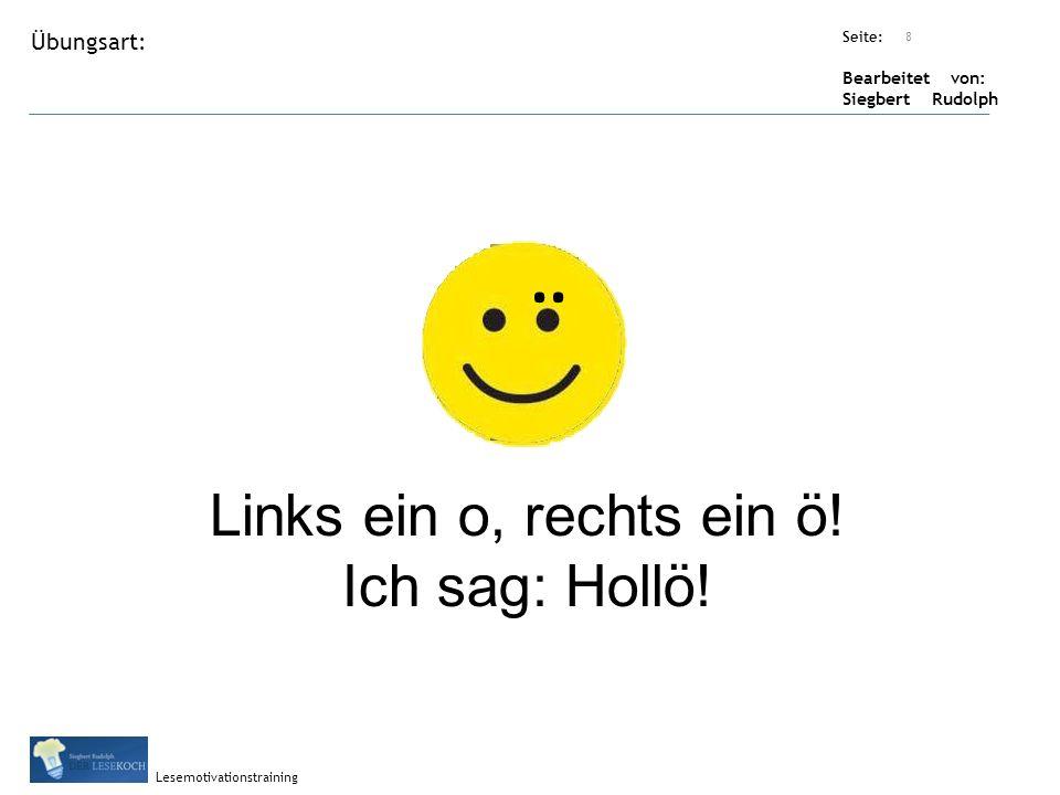 Übungsart: Seite: Bearbeitet von: Siegbert Rudolph Lesemotivationstraining Titel: Quelle: 8 Links ein o, rechts ein ö.
