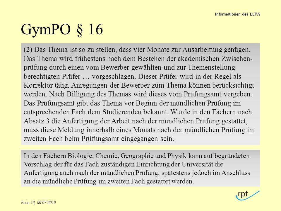 GymPO § 16 Folie 13, 06.07.2016 Informationen des LLPA (2) Das Thema ist so zu stellen, dass vier Monate zur Ausarbeitung genügen.