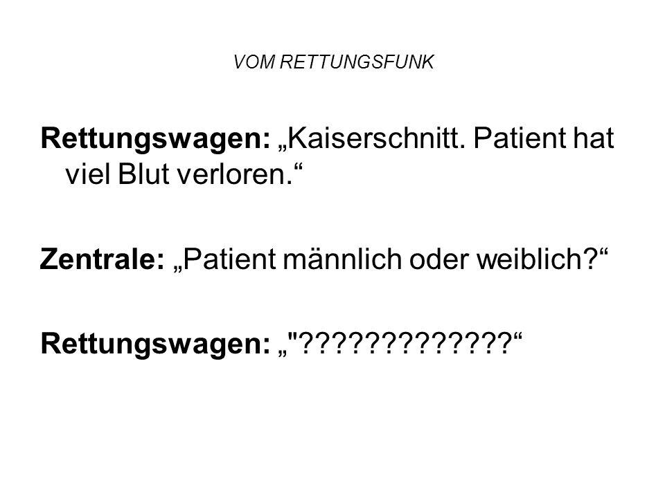"""VOM RETTUNGSFUNK Zentrale: """"Bitte kommen - mit Standort und Tätigkeit. Sanitäter: """"Standort: Toilette."""