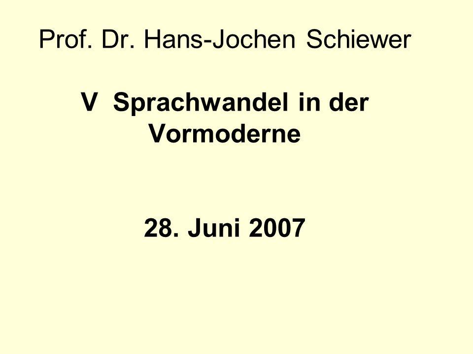 Prof. Dr. Hans-Jochen Schiewer V Sprachwandel in der Vormoderne 28. Juni 2007