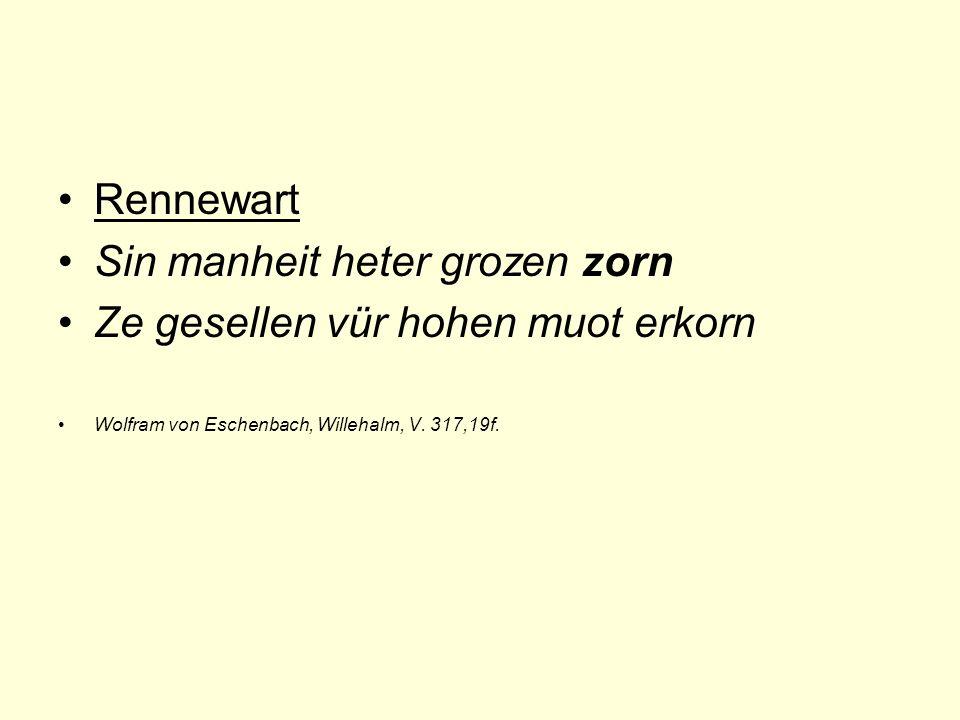 Rennewart Sin manheit heter grozen zorn Ze gesellen vür hohen muot erkorn Wolfram von Eschenbach, Willehalm, V.