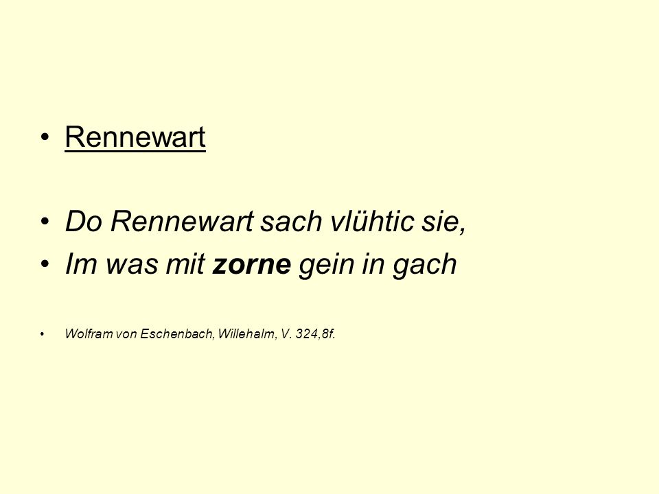 Rennewart Do Rennewart sach vlühtic sie, Im was mit zorne gein in gach Wolfram von Eschenbach, Willehalm, V.