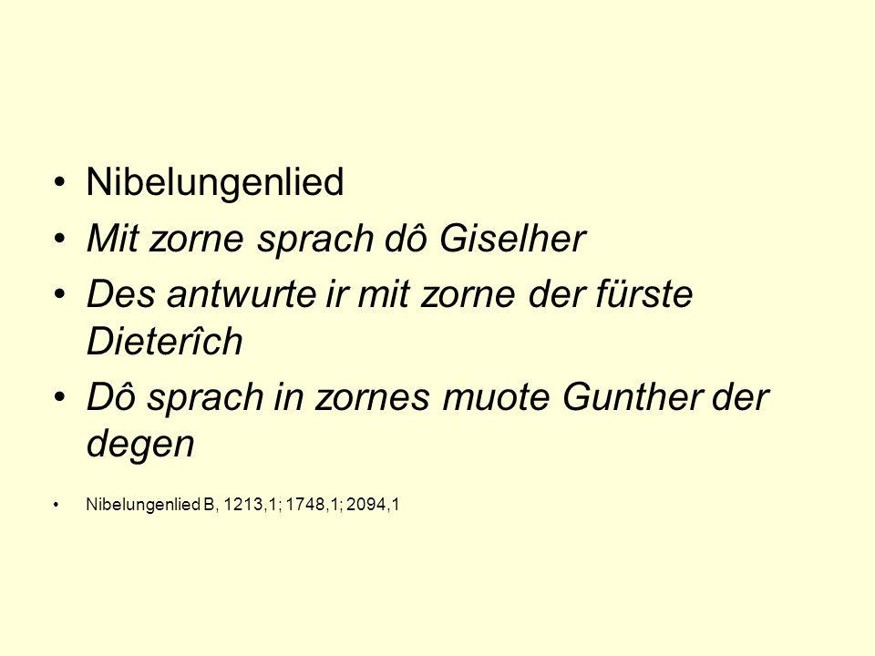 Nibelungenlied Mit zorne sprach dô Giselher Des antwurte ir mit zorne der fürste Dieterîch Dô sprach in zornes muote Gunther der degen Nibelungenlied B, 1213,1; 1748,1; 2094,1