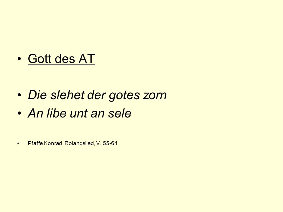 Gott des AT Die slehet der gotes zorn An libe unt an sele Pfaffe Konrad, Rolandslied, V. 55-64