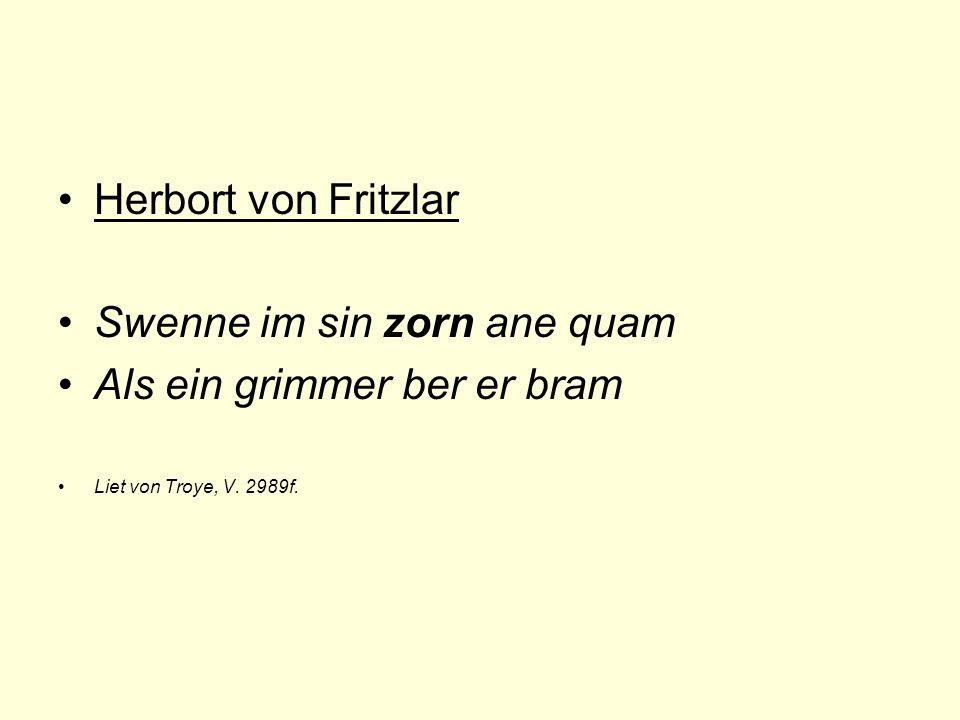 Herbort von Fritzlar Swenne im sin zorn ane quam Als ein grimmer ber er bram Liet von Troye, V.