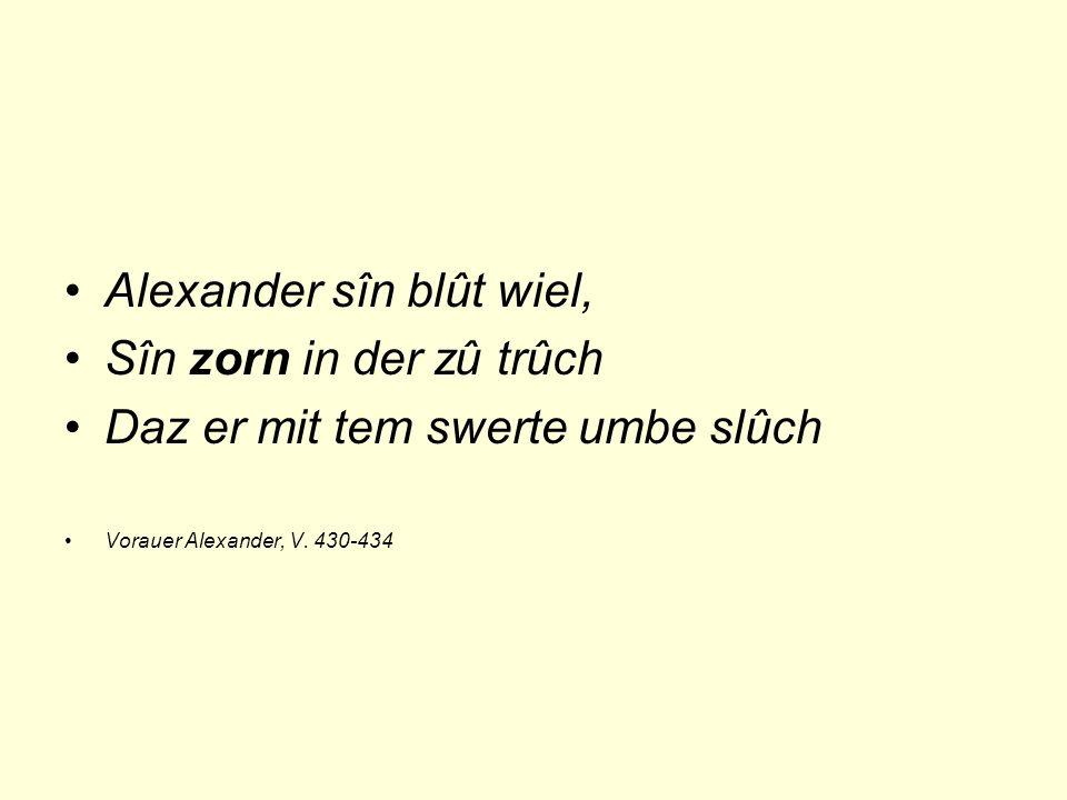 Alexander sîn blût wiel, Sîn zorn in der zû trûch Daz er mit tem swerte umbe slûch Vorauer Alexander, V.