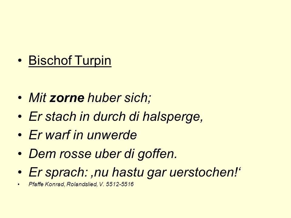 Bischof Turpin Mit zorne huber sich; Er stach in durch di halsperge, Er warf in unwerde Dem rosse uber di goffen.