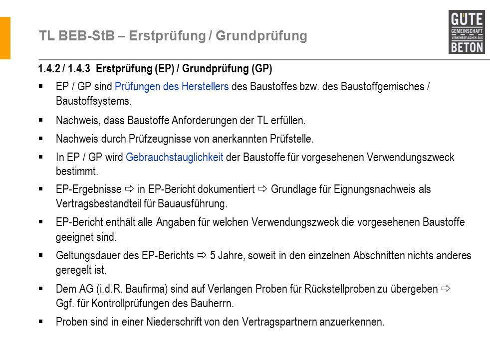 TL BEB-StB – Erstprüfung / Grundprüfung 1.4.2 / 1.4.3 Erstprüfung (EP) / Grundprüfung (GP)  EP / GP sind Prüfungen des Herstellers des Baustoffes bzw.