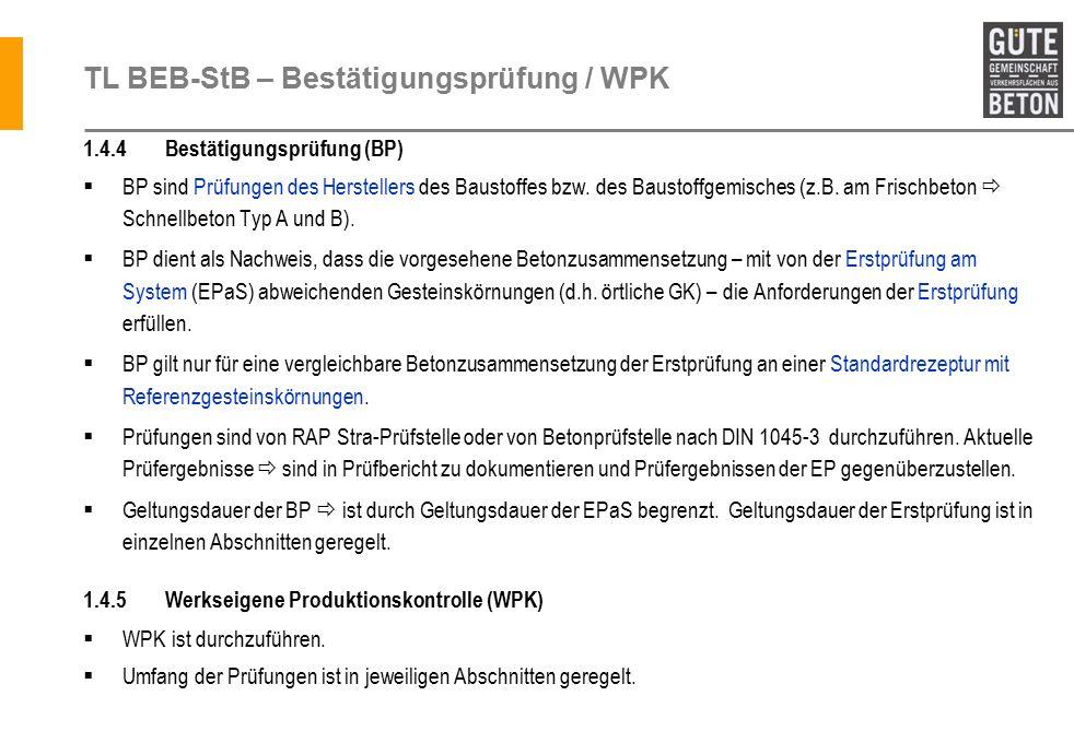 TL BEB-StB – Bestätigungsprüfung / WPK 1.4.4 Bestätigungsprüfung (BP)  BP sind Prüfungen des Herstellers des Baustoffes bzw.