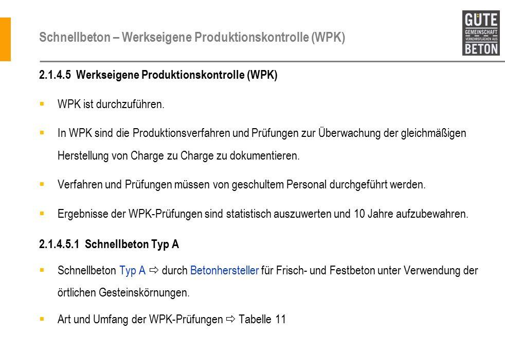 Schnellbeton – Werkseigene Produktionskontrolle (WPK) 2.1.4.5 Werkseigene Produktionskontrolle (WPK)  WPK ist durchzuführen.