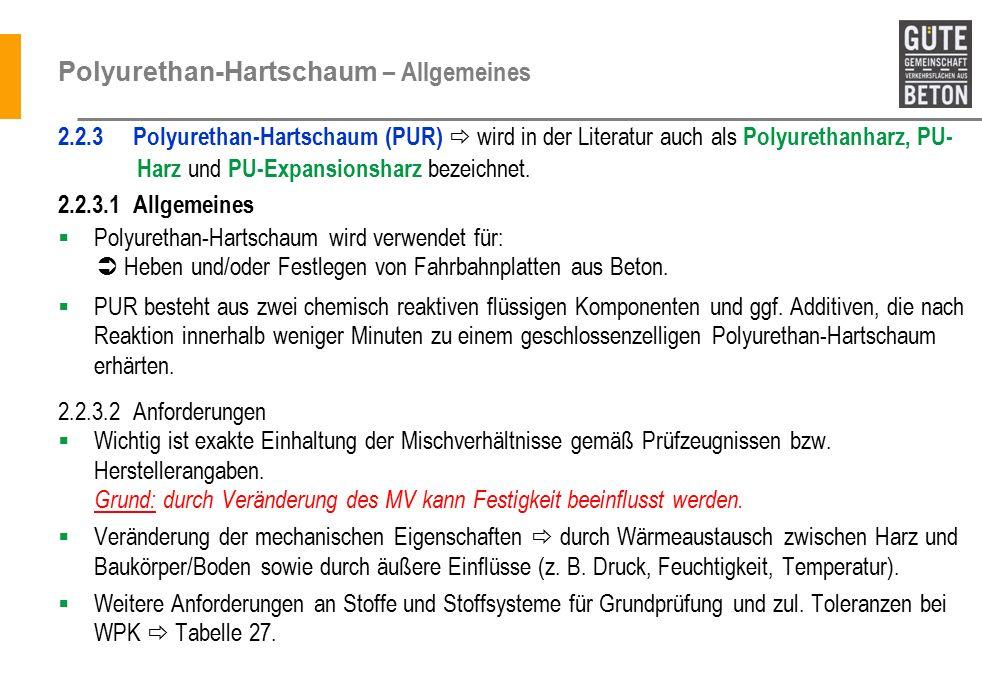 Polyurethan-Hartschaum – Allgemeines 2.2.3 Polyurethan-Hartschaum (PUR)  wird in der Literatur auch als Polyurethanharz, PU- Harz und PU-Expansionsharz bezeichnet.